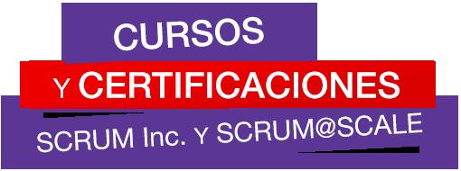 CURSOS Y CERTIFICACIONES Scrum Inc. y Scrum@Scale