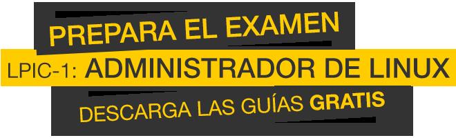 Prepara el examen LPIC-1 - Descarga las guías GRATIS